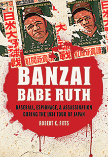 REVIEW: Banzai Babe Ruth: Baseball, espionage, and assassination during the 1934 tour of Japan