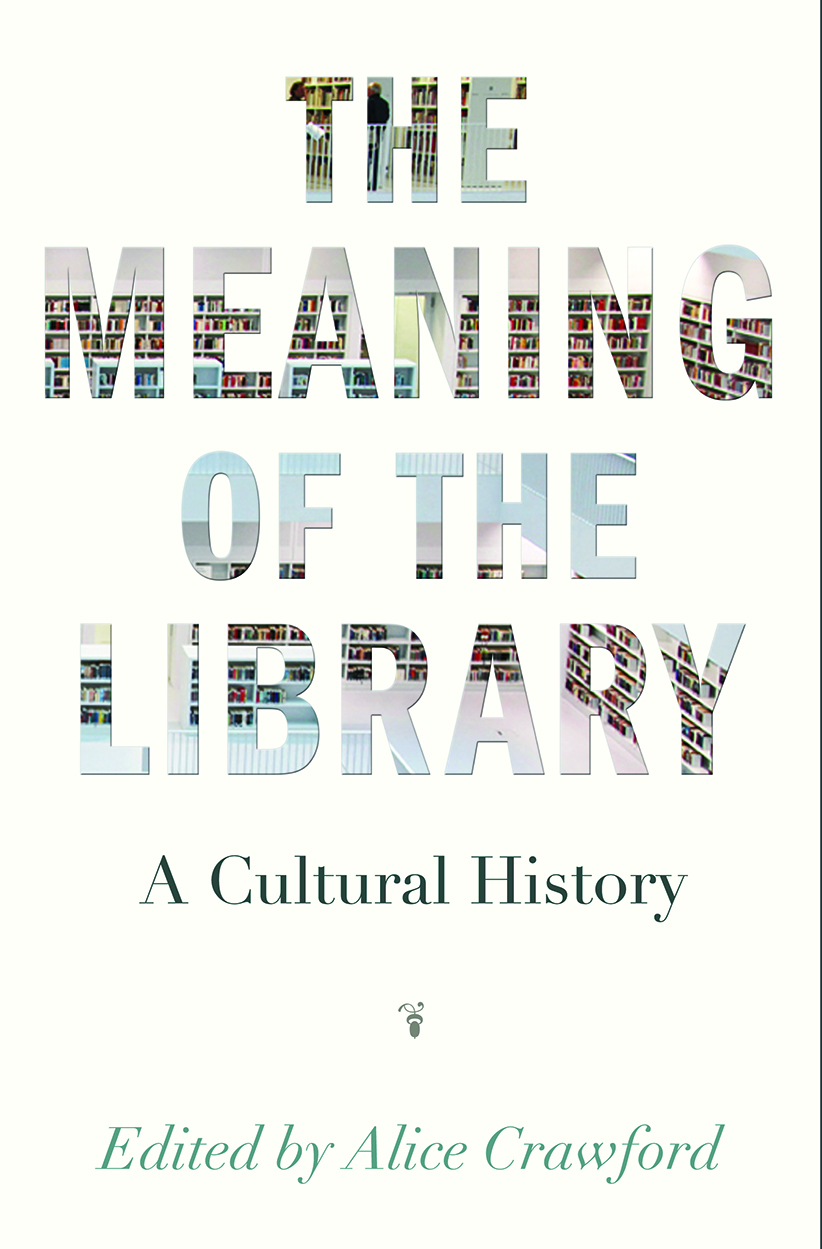 Cover of the Meaning of the Library: A cultural history by Alice Crawford. No Credit.