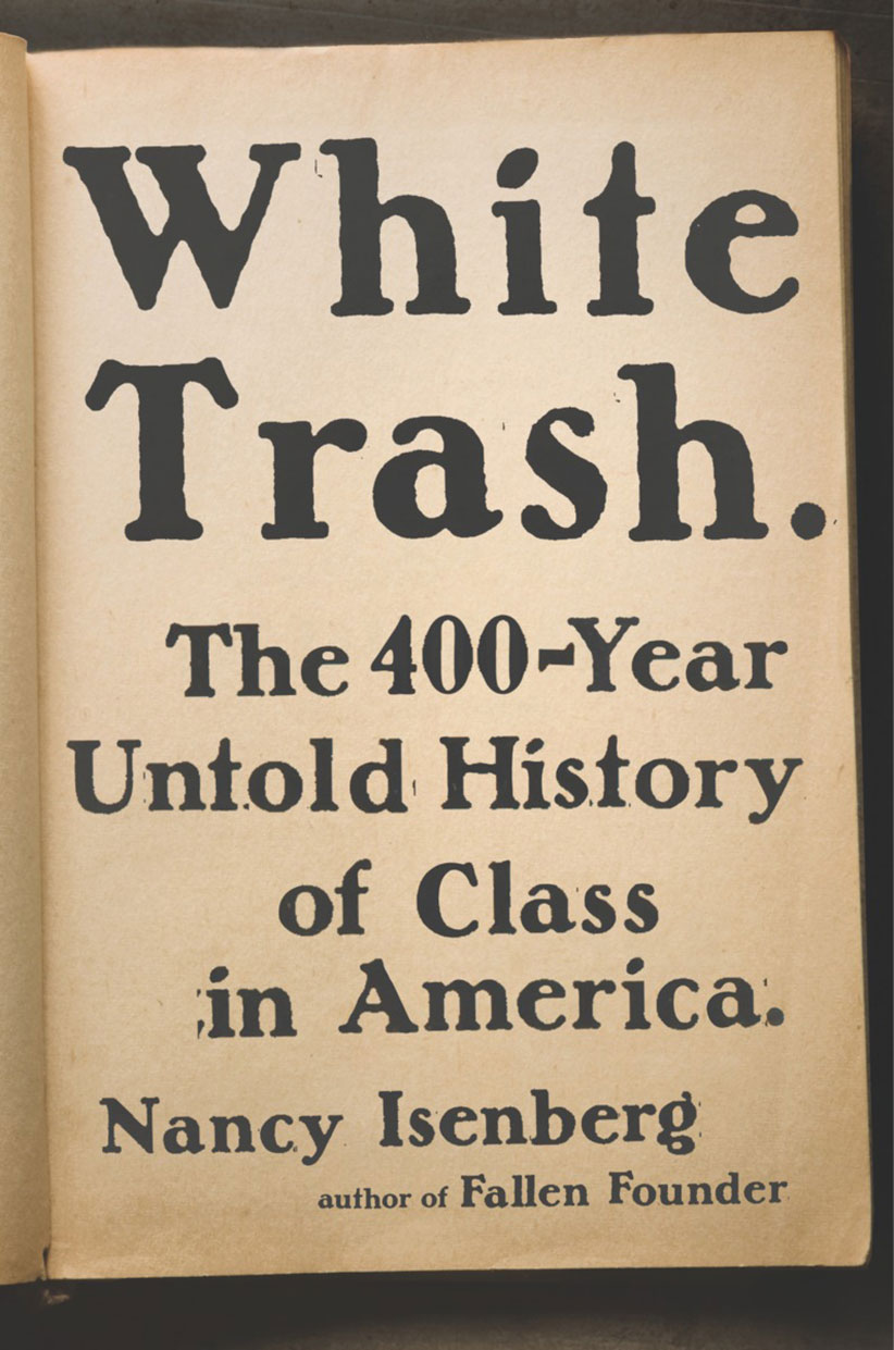 White Trash The 400- Year Untold History of Class in America by Nancy Isenberg