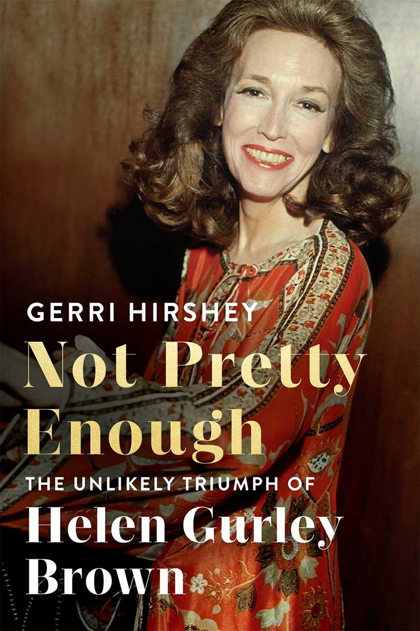 Not Pretty Enough: the Unlikely Triumph of Helen Gurley Brown by Gerri Hirshey. (no credit)